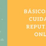 Reputación online. Seis consejos para empezar a construirla +Infografía