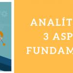 △ Analítica web: 3 aspectos fundamentales para saber cómo funciona