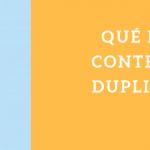 ¿Qué es el contenido duplicado y cómo evitarlo?