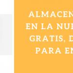 ALMACENAMIENTO EN LA NUBE ONLINE: GRATIS, DE PAGO Y PARA EMPRESAS